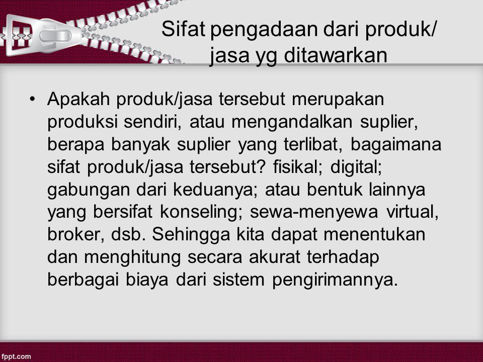 Sifat pengadaan dari produk/ jasa yg ditawarkan Apakah produk/jasa tersebut merupakan produksi sendiri, atau mengandalkan suplier, berapa banyak suplier yang terlibat, bagaimana sifat produk/jasa tersebut.