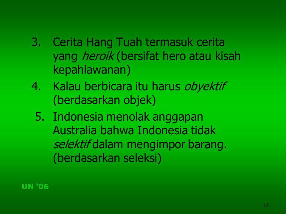 12 3. Cerita Hang Tuah termasuk cerita yang heroik (bersifat hero atau kisah kepahlawanan) 4. Kalau berbicara itu harus obyektif (berdasarkan objek) 5