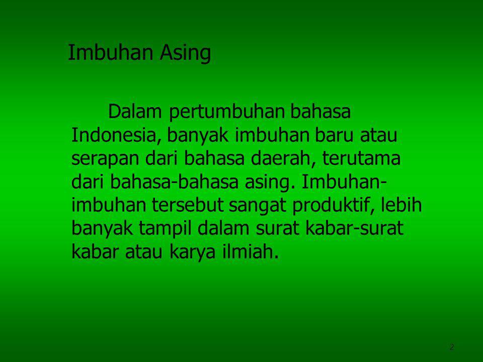 2 Imbuhan Asing Dalam pertumbuhan bahasa Indonesia, banyak imbuhan baru atau serapan dari bahasa daerah, terutama dari bahasa-bahasa asing. Imbuhan- i