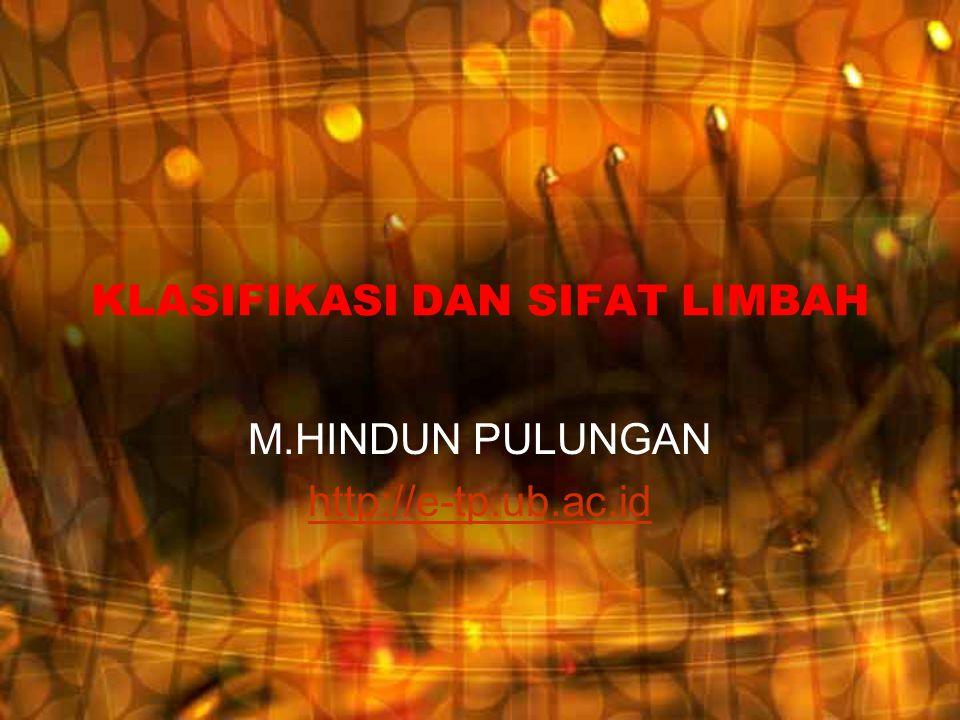 KLASIFIKASI DAN SIFAT LIMBAH M.HINDUN PULUNGAN http://e-tp.ub.ac.id