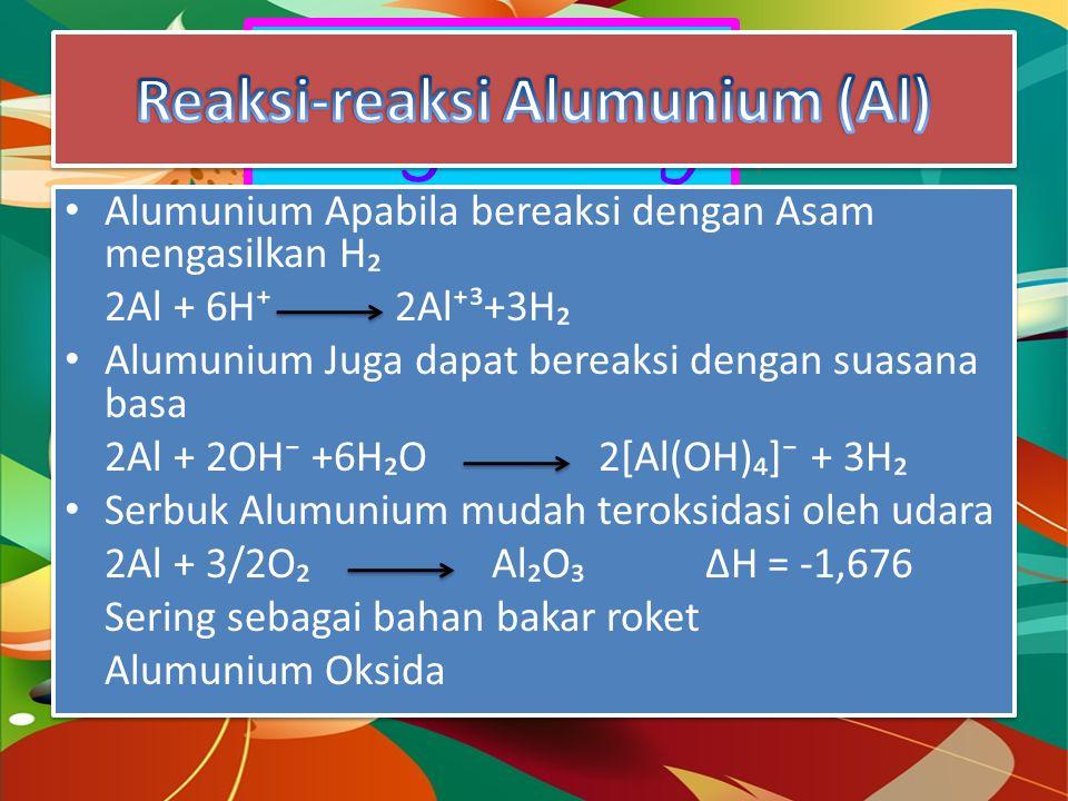 Dragon Fly Alumunium Apabila bereaksi dengan Asam mengasilkan H₂ 2Al + 6H⁺ 2Al⁺³+3H₂ Alumunium Juga dapat bereaksi dengan suasana basa 2Al + 2OH⁻ +6H₂O2[Al(OH)₄]⁻ + 3H₂ Serbuk Alumunium mudah teroksidasi oleh udara 2Al + 3/2O₂Al₂O₃ΔH = -1,676 Sering sebagai bahan bakar roket Alumunium Oksida Alumunium Apabila bereaksi dengan Asam mengasilkan H₂ 2Al + 6H⁺ 2Al⁺³+3H₂ Alumunium Juga dapat bereaksi dengan suasana basa 2Al + 2OH⁻ +6H₂O2[Al(OH)₄]⁻ + 3H₂ Serbuk Alumunium mudah teroksidasi oleh udara 2Al + 3/2O₂Al₂O₃ΔH = -1,676 Sering sebagai bahan bakar roket Alumunium Oksida