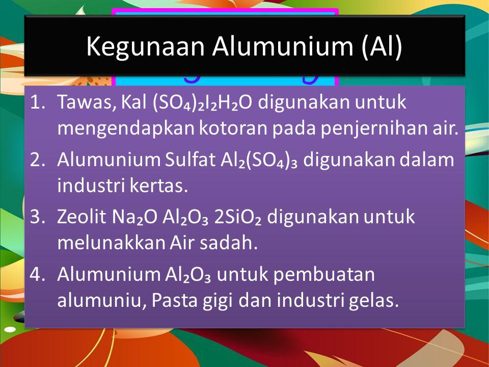 Dragon Fly Kegunaan Alumunium (Al) 1.Tawas, Kal (SO₄)₂I₂H₂O digunakan untuk mengendapkan kotoran pada penjernihan air.