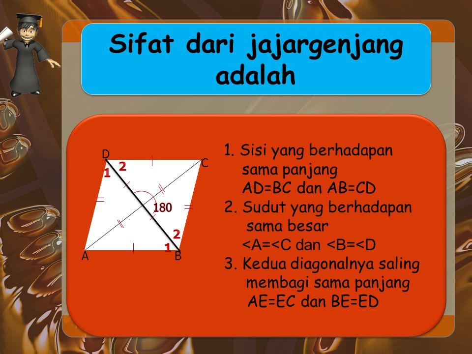 Sifat-sifat bangun datar 1.Jajargenjang Pengertian Jajargenjang adalah segi empat yang kedua pasang sisinya sejajar. AB//DCABCD AD//BCJajargenjang Sif