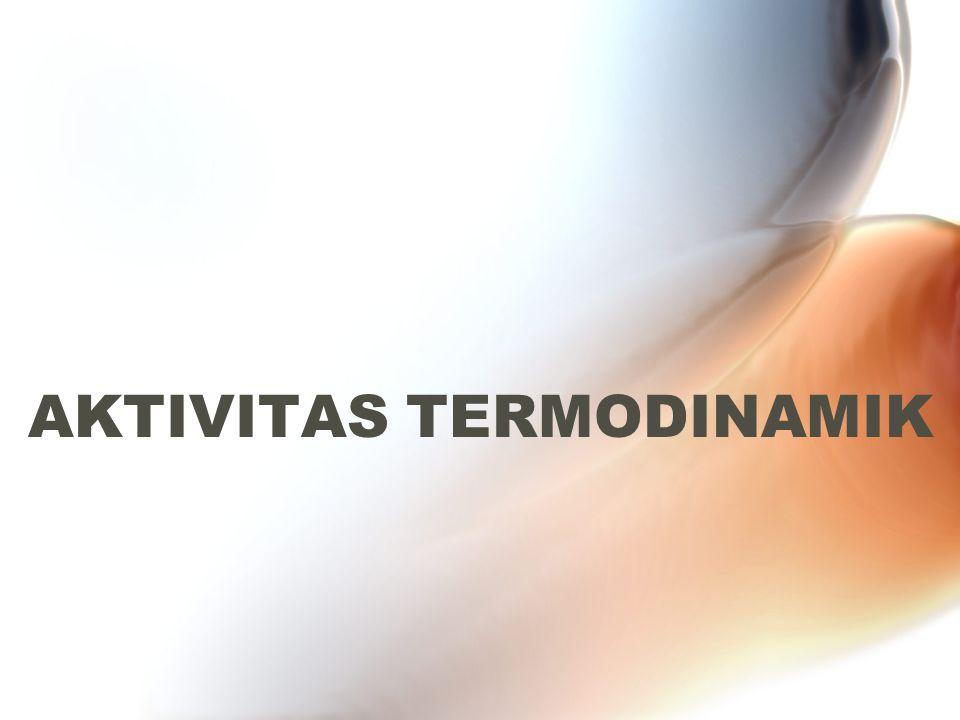 AKTIVITAS TERMODINAMIK