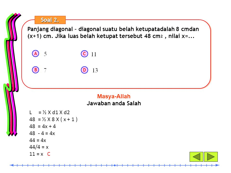 Panjang diagonal – diagonal suatu belah ketupatadalah 8 cmdan (x+1) cm. Jika luas belah ketupat tersebut 48 cm 2, nilai x=... A B C D Soal 2.