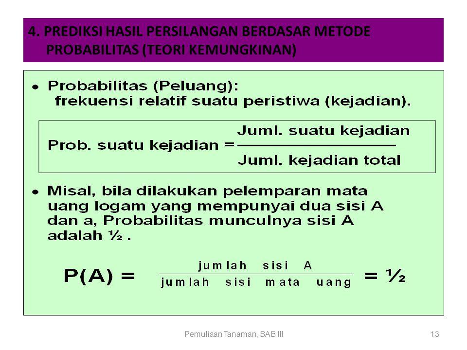 Pemuliaan Tanaman, BAB III13 4. PREDIKSI HASIL PERSILANGAN BERDASAR METODE PROBABILITAS (TEORI KEMUNGKINAN)