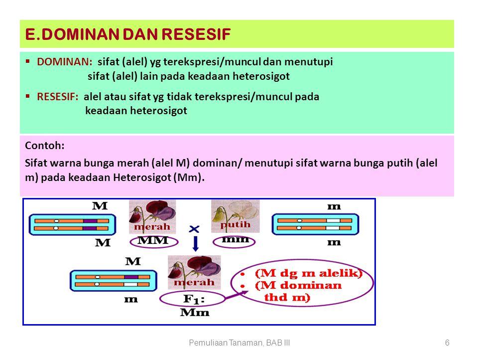 Pemuliaan Tanaman, BAB III6 E.DOMINAN DAN RESESIF  DOMINAN: sifat (alel) yg terekspresi/muncul dan menutupi sifat (alel) lain pada keadaan heterosigo