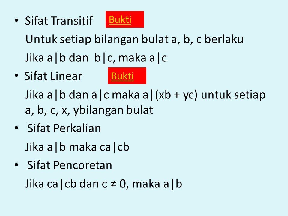 Sifat Transitif Untuk setiap bilangan bulat a, b, c berlaku Jika a|b dan b|c, maka a|c Sifat Linear Jika a|b dan a|c maka a|(xb + yc) untuk setiap a,