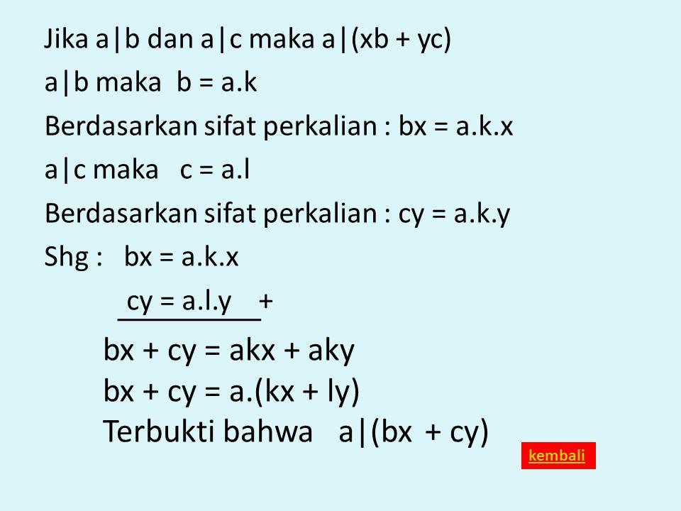 Jika a|b dan a|c maka a|(xb + yc) a|b maka b = a.k Berdasarkan sifat perkalian : bx = a.k.x a|c maka c = a.l Berdasarkan sifat perkalian : cy = a.k.y