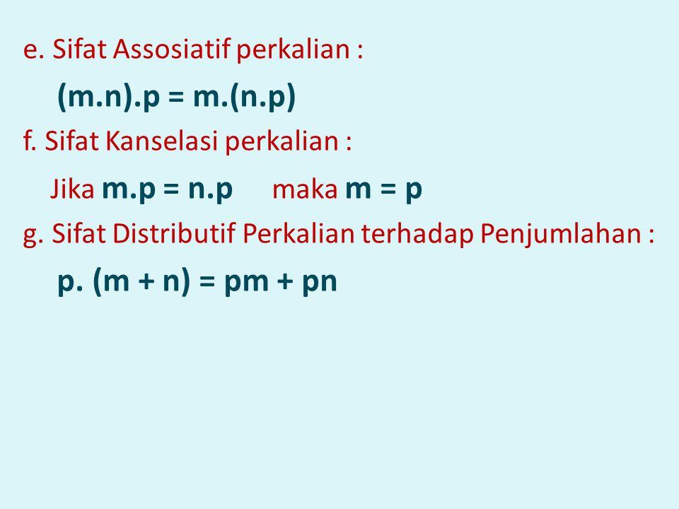 e. Sifat Assosiatif perkalian : (m.n).p = m.(n.p) f. Sifat Kanselasi perkalian : Jika m.p = n.p maka m = p g. Sifat Distributif Perkalian terhadap Pen