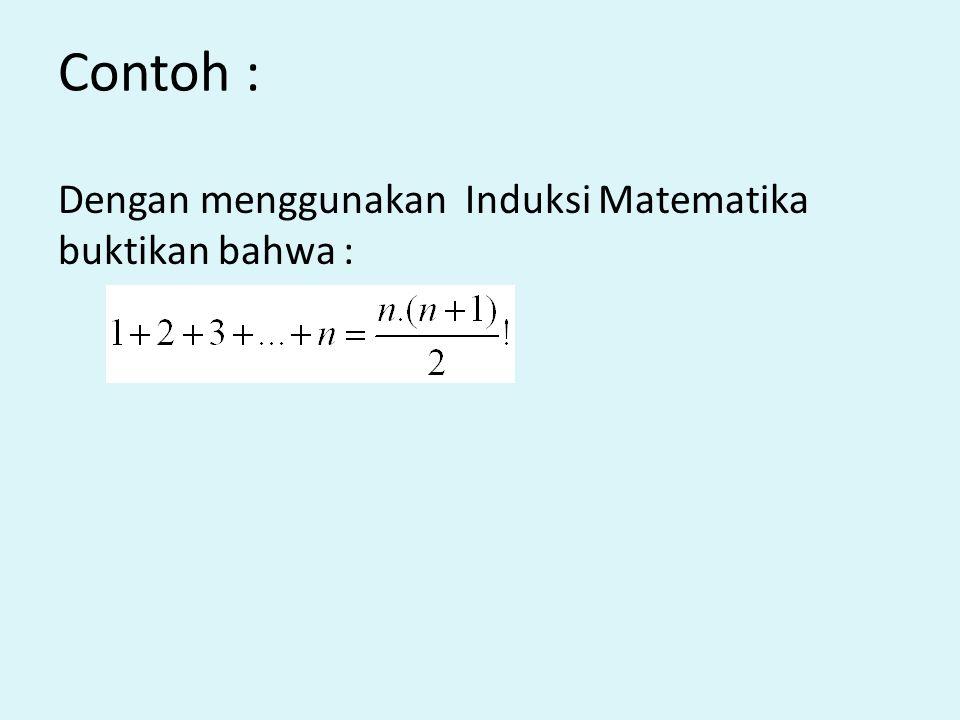 Bukti : 1.Kita Uji untuk nilai n = 1 Sehingga Pernyataan bernilai benar untuk n = 1 2.