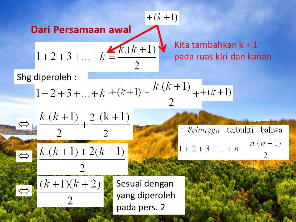 Dari Persamaan awal Kita tambahkan k + 1 pada ruas kiri dan kanan Sesuai dengan yang diperoleh pada pers. 2 Shg diperoleh :