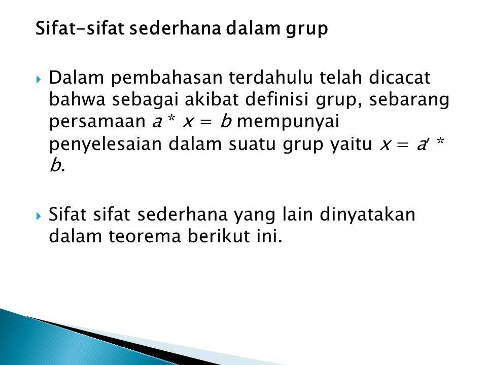 Sifat-sifat sederhana dalam grup  Dalam pembahasan terdahulu telah dicacat bahwa sebagai akibat definisi grup, sebarang persamaan a * x = b mempunyai