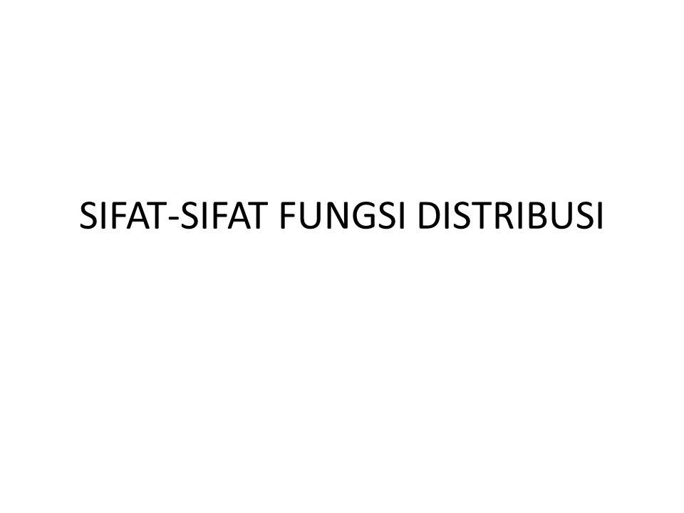 Sifat-sifat fungsi distribusi adalah sbb : 1.karena 2.