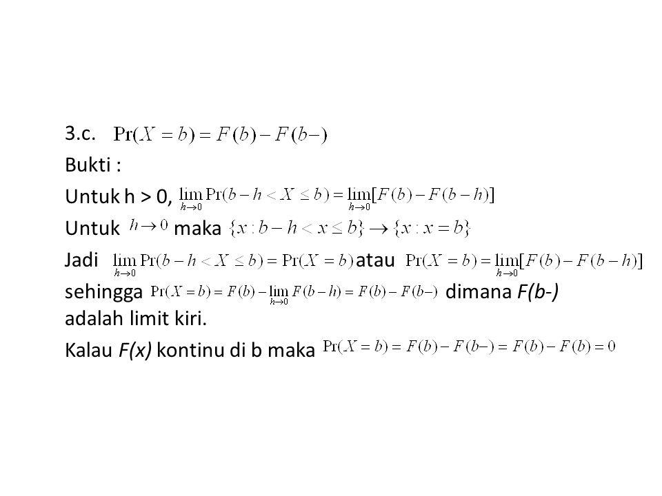 3.c.Bukti : Untuk h > 0, Untuk maka Jadi atau sehingga dimana F(b-) adalah limit kiri.