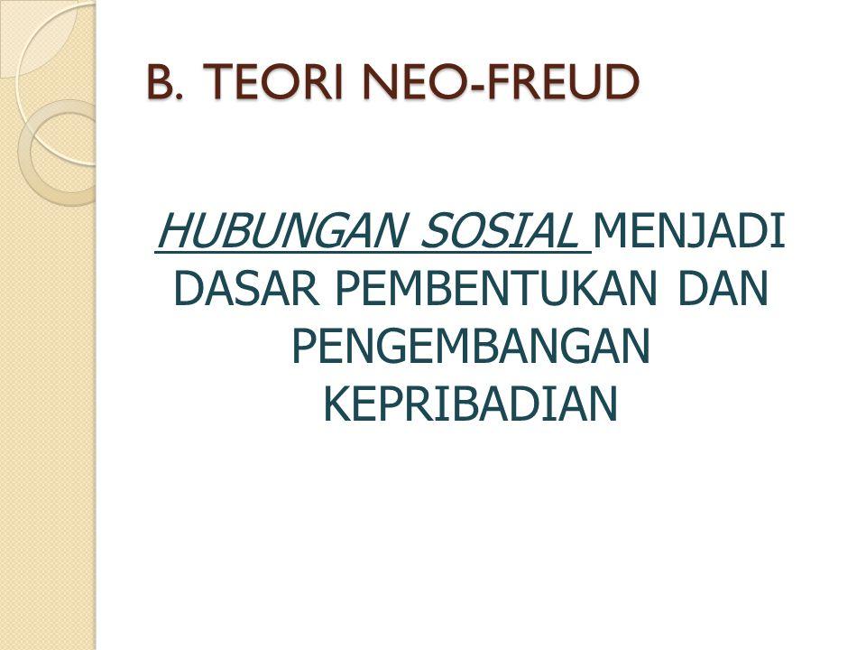 HUBUNGAN SOSIAL MENJADI DASAR PEMBENTUKAN DAN PENGEMBANGAN KEPRIBADIAN B. TEORI NEO-FREUD