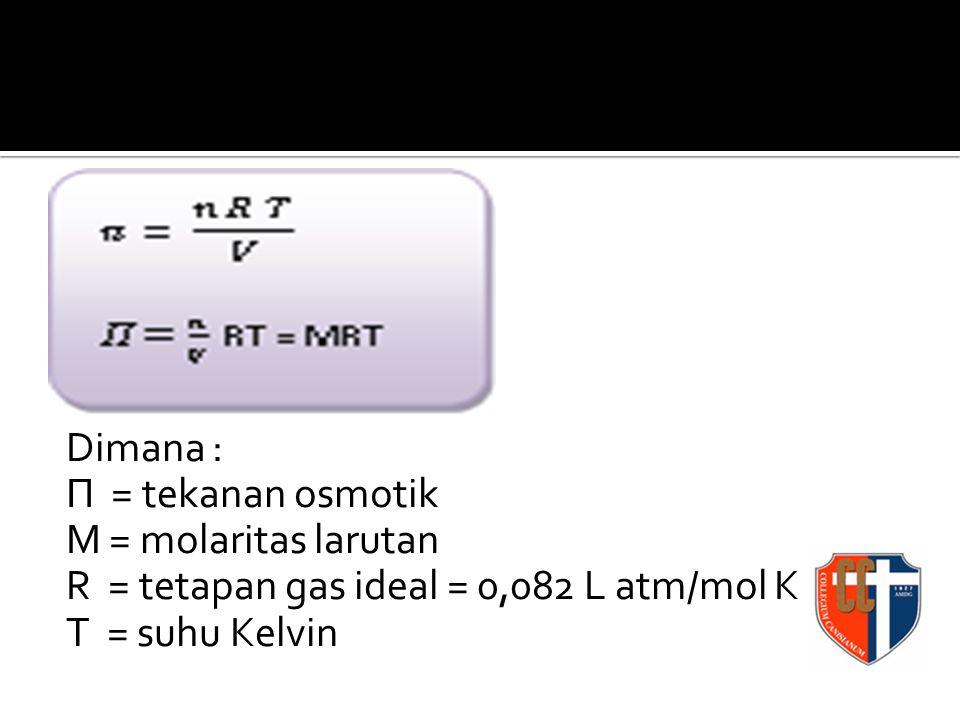 Dimana : Π = tekanan osmotik M = molaritas larutan R = tetapan gas ideal = 0,082 L atm/mol K T = suhu Kelvin