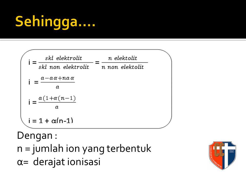 Dengan : n = jumlah ion yang terbentuk α= derajat ionisasi