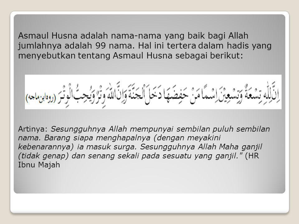 Asmaul Husna adalah nama-nama yang baik bagi Allah jumlahnya adalah 99 nama.