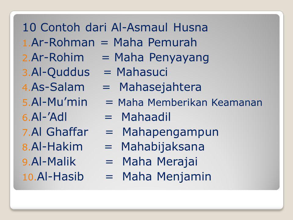 10 Contoh dari Al-Asmaul Husna 1.Ar-Rohman = Maha Pemurah 2.