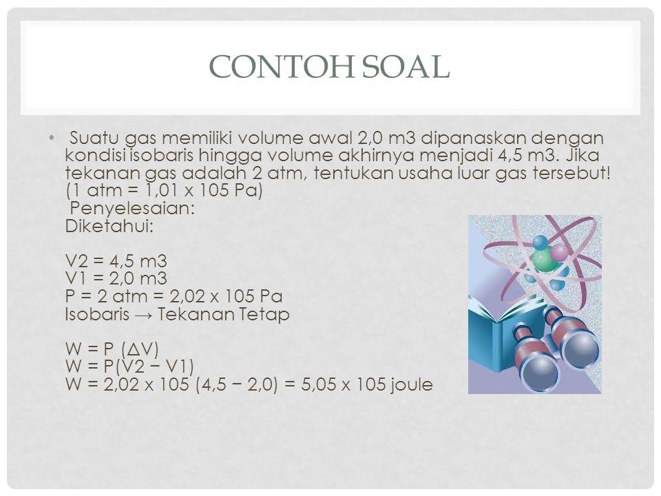CONTOH SOAL Suatu gas memiliki volume awal 2,0 m3 dipanaskan dengan kondisi isobaris hingga volume akhirnya menjadi 4,5 m3.