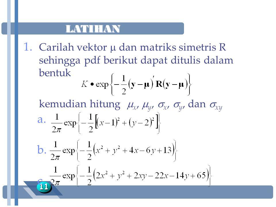 LATIHAN 1111 1. Carilah vektor  dan matriks simetris R sehingga pdf berikut dapat ditulis dalam bentuk kemudian hitung  x,  y,  x,  y, dan  xy a