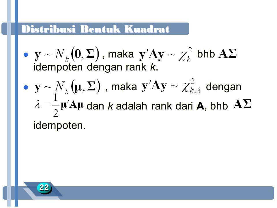 Distribusi Bentuk Kuadrat 2222 l, maka bhb idempoten dengan rank k. l, maka dengan dan k adalah rank dari A, bhb idempoten. l, maka bhb idempoten deng