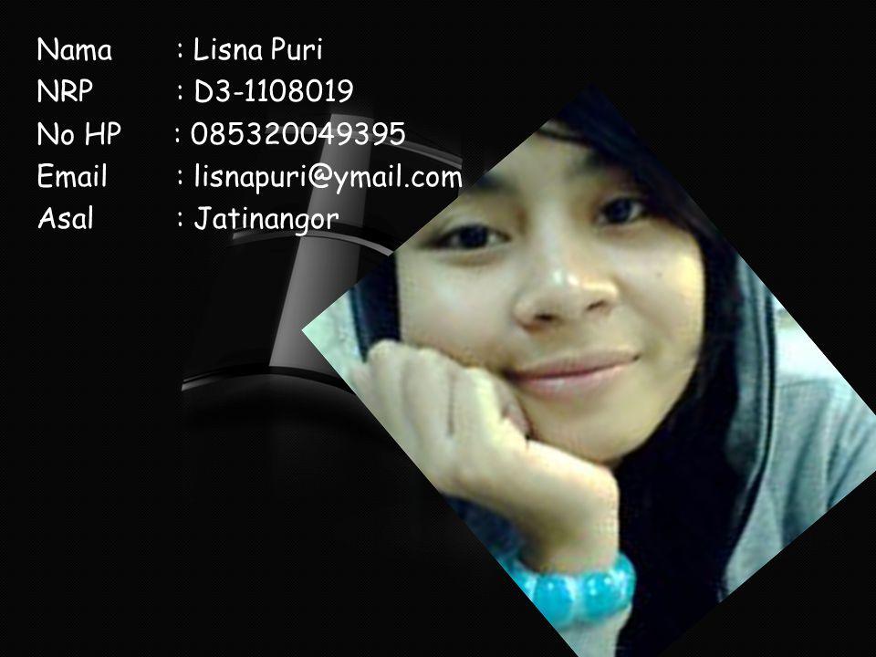 Nama : Lisna Puri NRP : D3-1108019 No HP : 085320049395 Email : lisnapuri@ymail.com Asal : Jatinangor