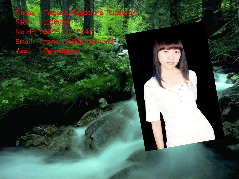 Nama : Tamaria Magdalena Tambunan NRP : 1108034 No HP : 085320205041 Email : tamakirei@yahoo.co.id Asal: Jatinangor