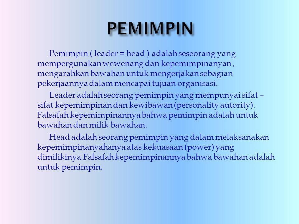 Pemimpin ( leader = head ) adalah seseorang yang mempergunakan wewenang dan kepemimpinanyan, mengarahkan bawahan untuk mengerjakan sebagian pekerjaann