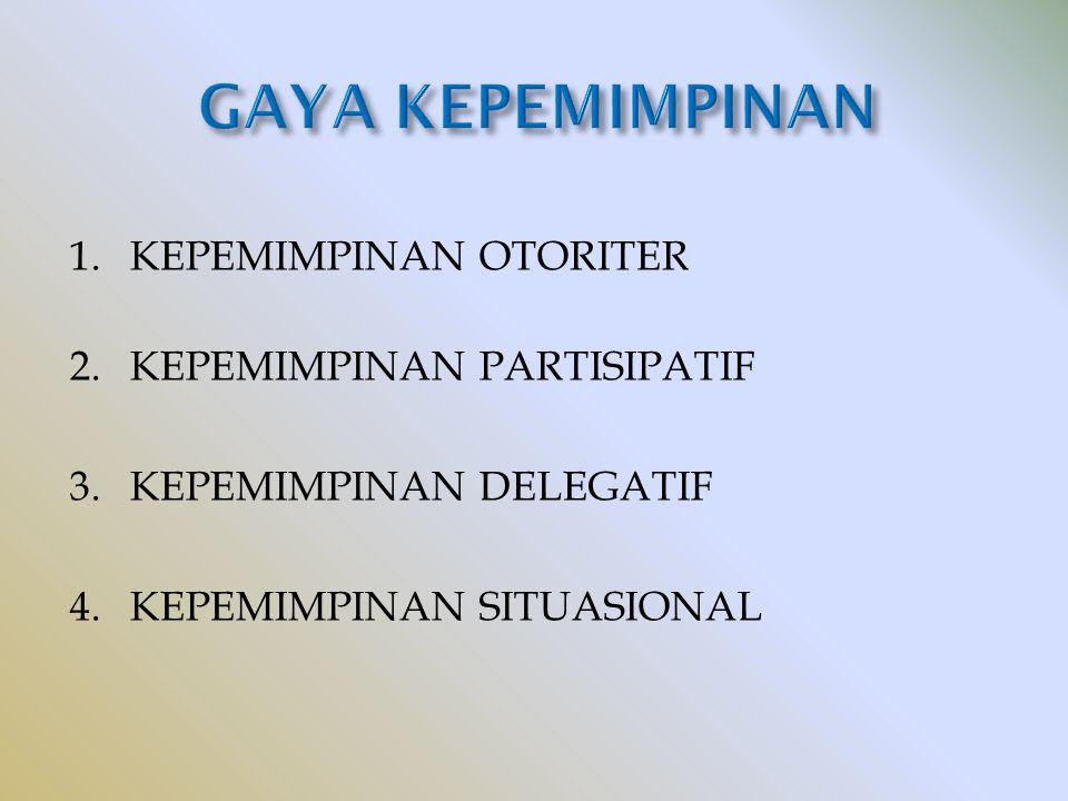 1. KEPEMIMPINAN OTORITER 2.KEPEMIMPINAN PARTISIPATIF 3.KEPEMIMPINAN DELEGATIF 4.KEPEMIMPINAN SITUASIONAL
