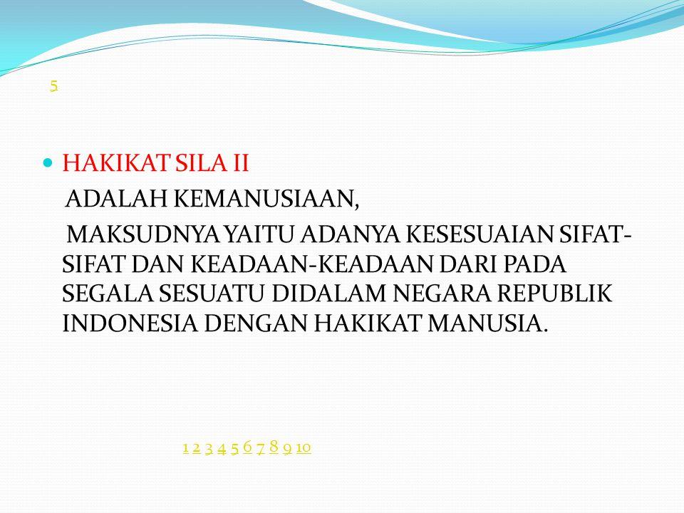 HAKIKAT SILA II ADALAH KEMANUSIAAN, MAKSUDNYA YAITU ADANYA KESESUAIAN SIFAT- SIFAT DAN KEADAAN-KEADAAN DARI PADA SEGALA SESUATU DIDALAM NEGARA REPUBLIK INDONESIA DENGAN HAKIKAT MANUSIA.