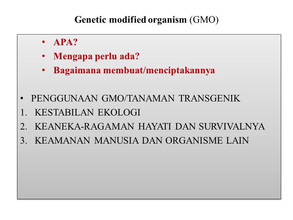 TINJAUAN PENGGUNAAN GMO/TANAMAN TRANSGENIK TINJAUAN EKOLOGIS 1.Apakah GMO akan overcompete terhadap species alami dan kemudian menjadi dominan dan menggantikan kedudukan species alami 2.Apakah gen asing yg disisipkan dapat pindah kekerabat dekat GMO tsb.