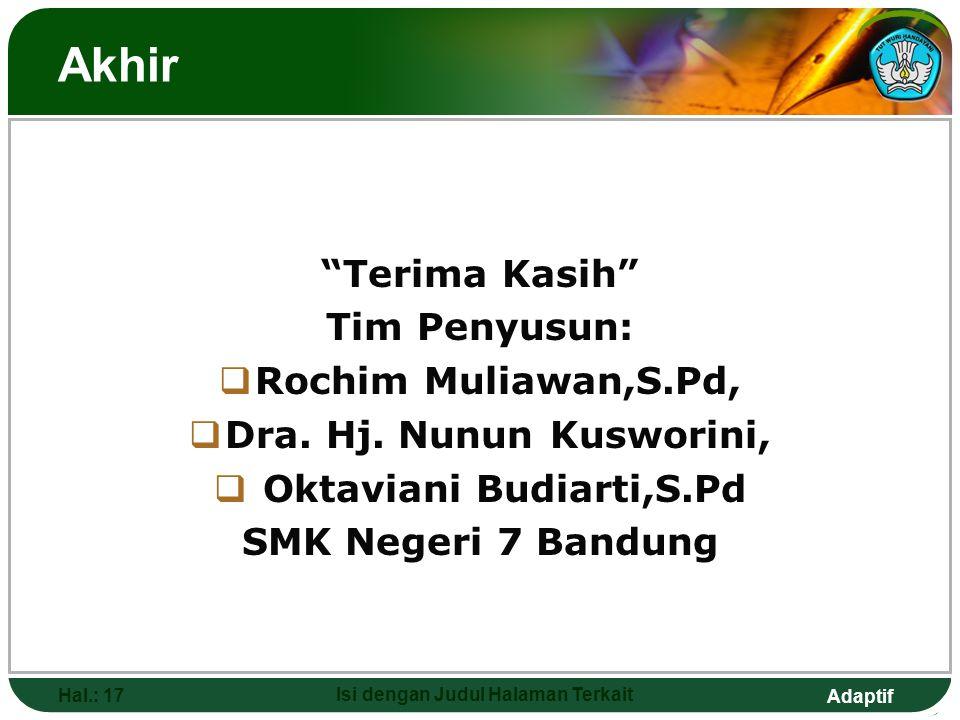 "Adaptif Akhir ""Terima Kasih"" Tim Penyusun:  Rochim Muliawan,S.Pd,  Dra. Hj. Nunun Kusworini,  Oktaviani Budiarti,S.Pd SMK Negeri 7 Bandung Hal.: 17"