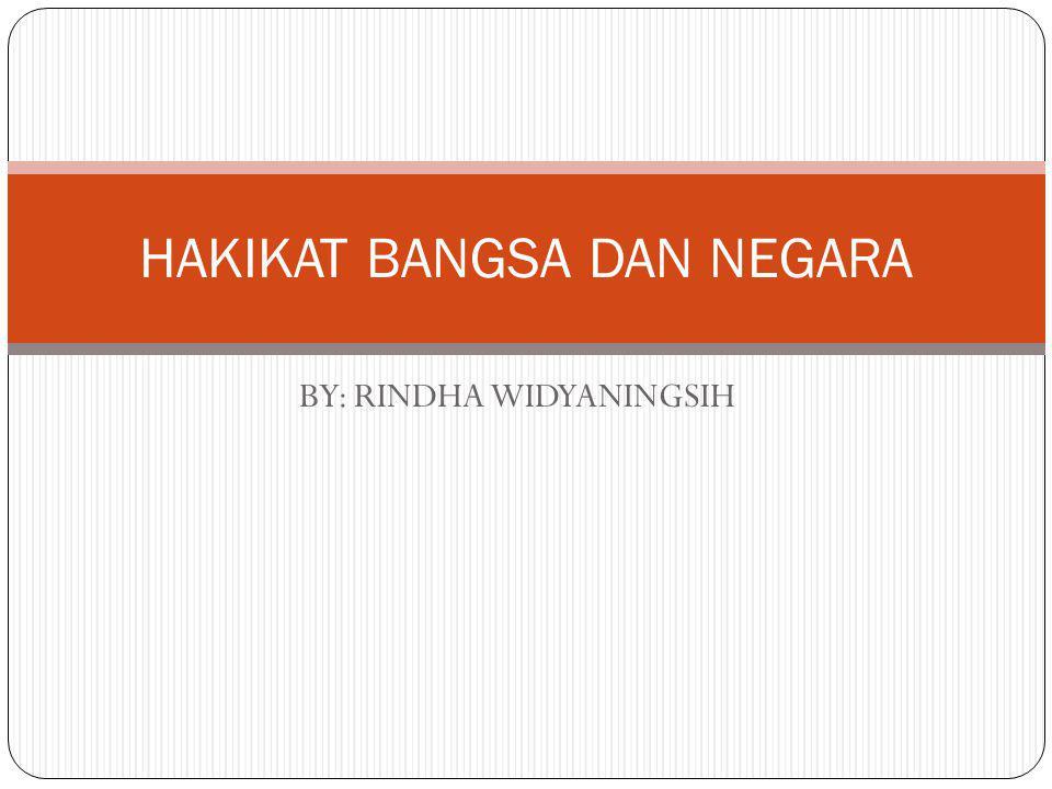BY: RINDHA WIDYANINGSIH HAKIKAT BANGSA DAN NEGARA