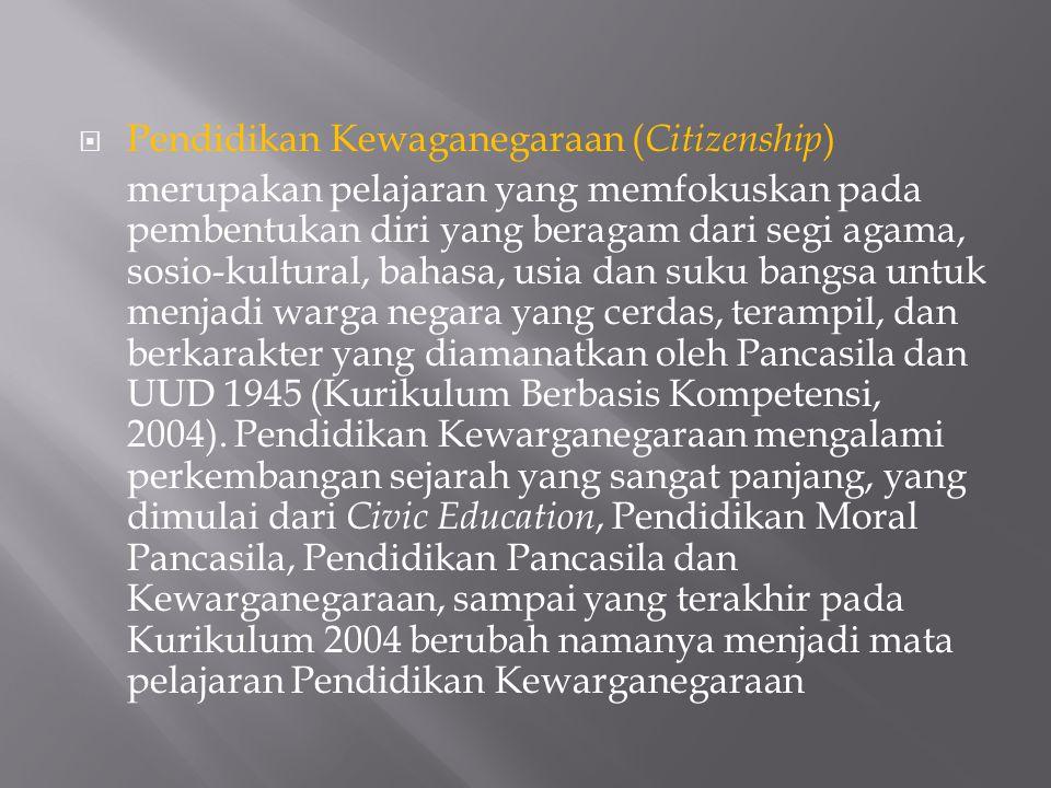  Pendidikan Kewaganegaraan ( Citizenship ) merupakan pelajaran yang memfokuskan pada pembentukan diri yang beragam dari segi agama, sosio-kultural, b