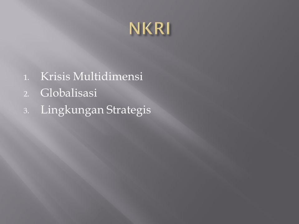1. Krisis Multidimensi 2. Globalisasi 3. Lingkungan Strategis