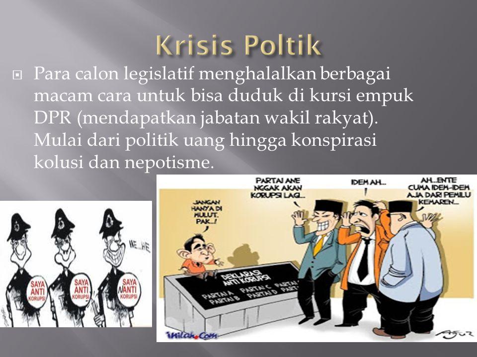  Para calon legislatif menghalalkan berbagai macam cara untuk bisa duduk di kursi empuk DPR (mendapatkan jabatan wakil rakyat). Mulai dari politik ua
