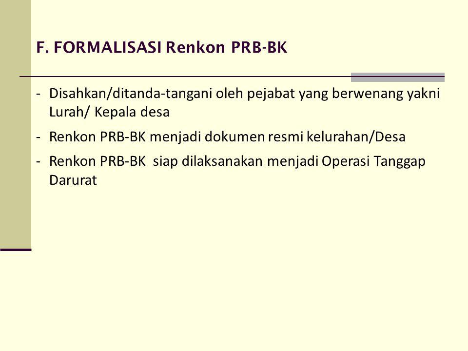 -Disahkan/ditanda-tangani oleh pejabat yang berwenang yakni Lurah/ Kepala desa -Renkon PRB-BK menjadi dokumen resmi kelurahan/Desa -Renkon PRB-BK siap dilaksanakan menjadi Operasi Tanggap Darurat F.