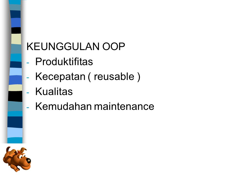KEUNGGULAN OOP - Produktifitas - Kecepatan ( reusable ) - Kualitas - Kemudahan maintenance