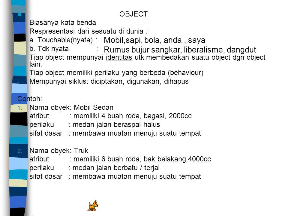 OBJECT - Biasanya kata benda - Respresentasi dari sesuatu di dunia : a. Touchable(nyata) : b. Tdk nyata : - Tiap object mempunyai identitas utk membed