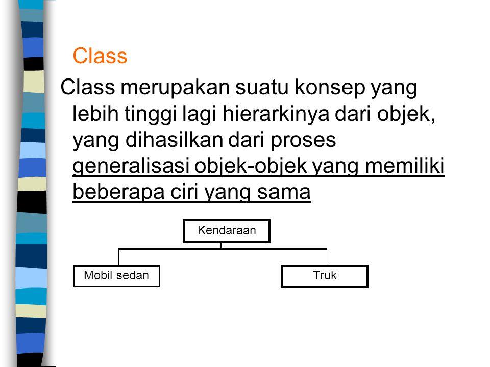Class Class merupakan suatu konsep yang lebih tinggi lagi hierarkinya dari objek, yang dihasilkan dari proses generalisasi objek-objek yang memiliki b