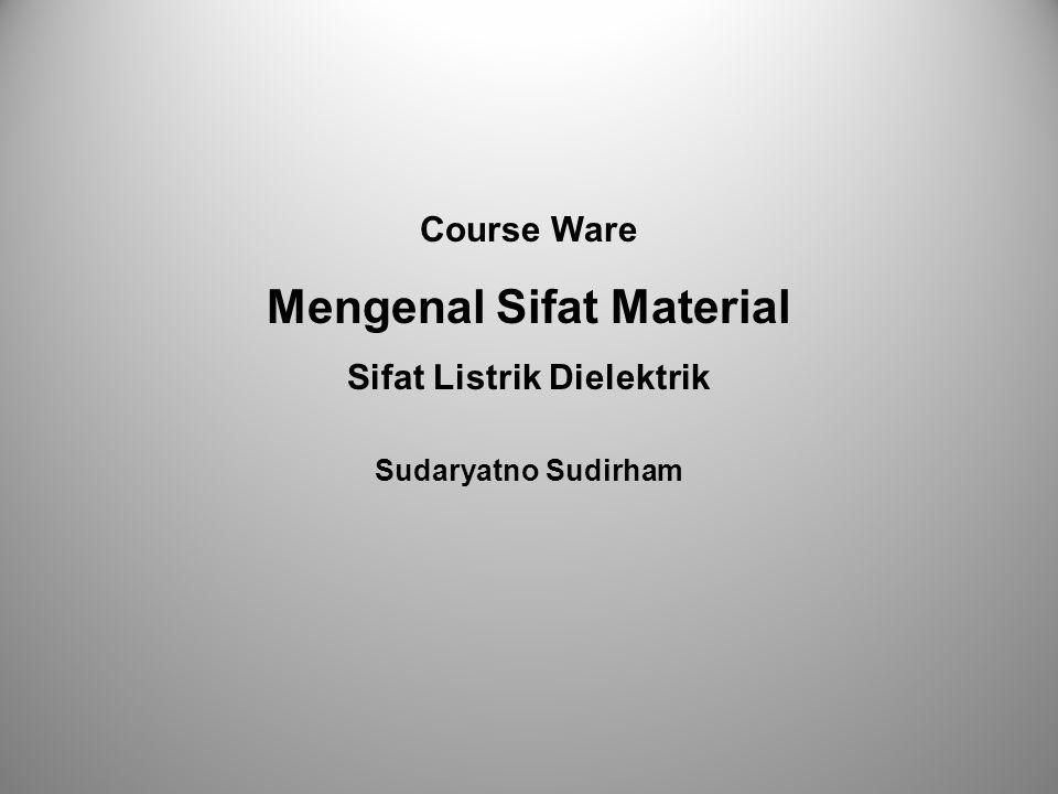 Course Ware Mengenal Sifat Material Sifat Listrik Dielektrik Sudaryatno Sudirham