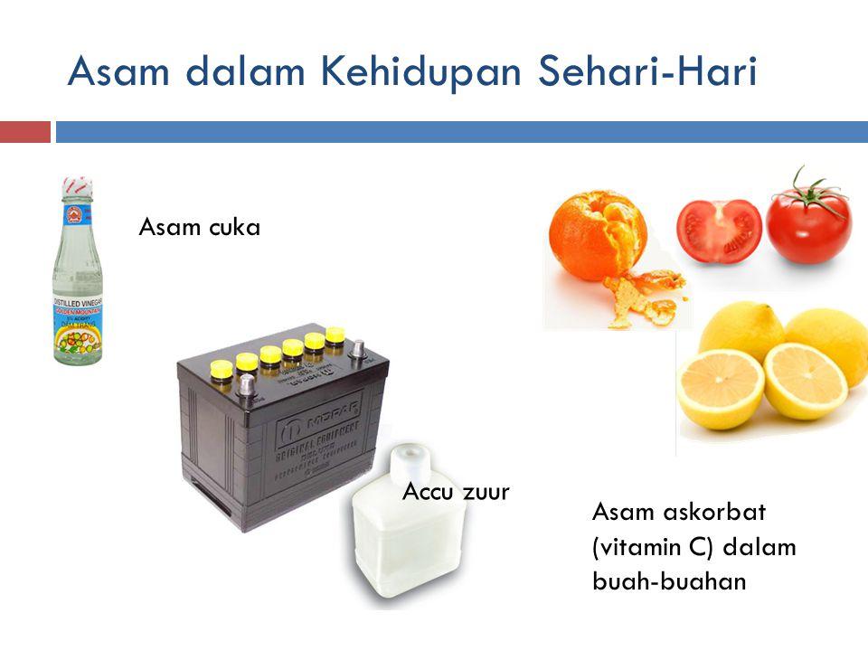 Asam dalam Kehidupan Sehari-Hari Asam cuka Accu zuur Asam askorbat (vitamin C) dalam buah-buahan