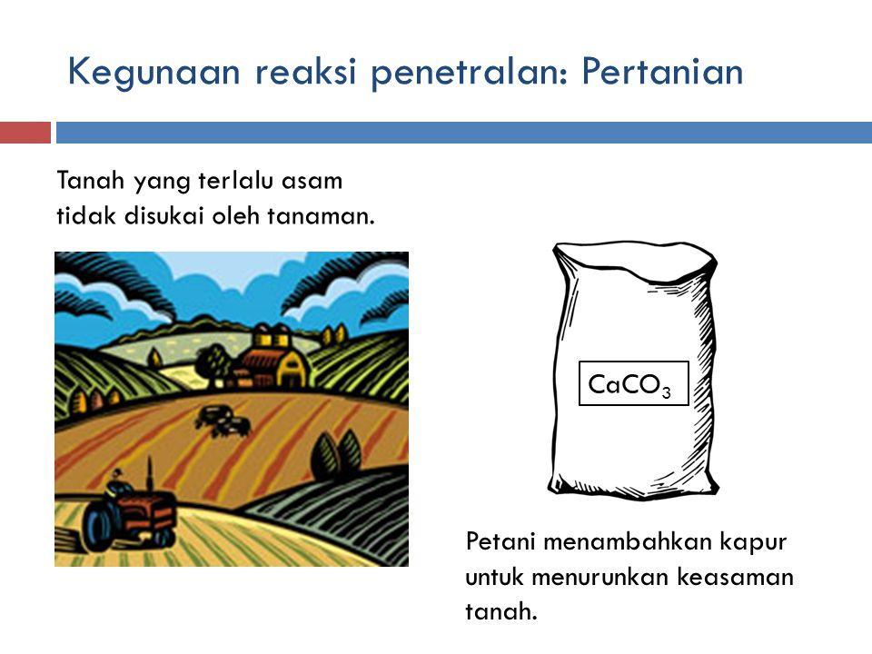 Kegunaan reaksi penetralan: Pertanian Tanah yang terlalu asam tidak disukai oleh tanaman. Petani menambahkan kapur untuk menurunkan keasaman tanah. Ca