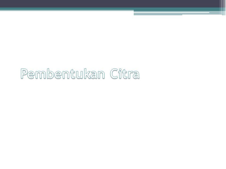 Pembentukan Citra Proses pembentukan citra dibagi menjadi dua bagian: ▫Geometri dari pembentukan citra: menentukan lokasi dimana pada bidang citra proyeksi dari suatu titik pada scene akan ditempatkan.