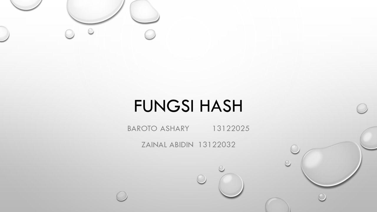 FUNGSI HASH BAROTO ASHARY13122025 ZAINAL ABIDIN13122032