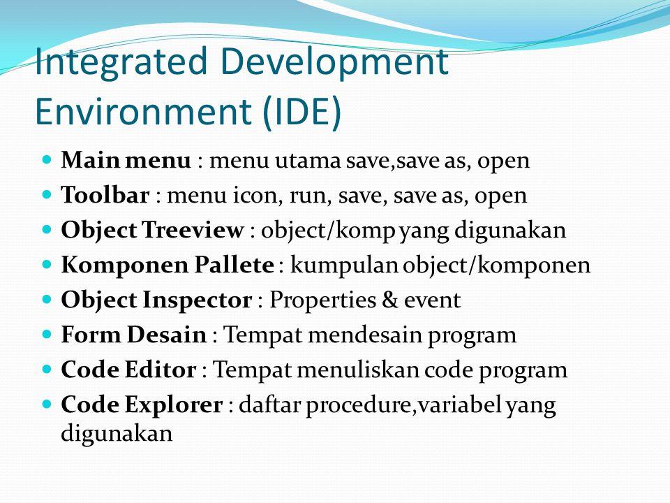 Main menu : menu utama save,save as, open Toolbar : menu icon, run, save, save as, open Object Treeview : object/komp yang digunakan Komponen Pallete : kumpulan object/komponen Object Inspector : Properties & event Form Desain : Tempat mendesain program Code Editor : Tempat menuliskan code program Code Explorer : daftar procedure,variabel yang digunakan