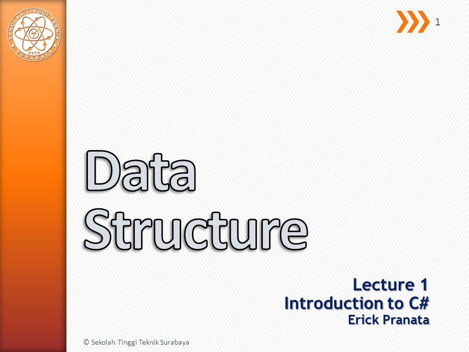 Lecture 1 Introduction to C# Erick Pranata © Sekolah Tinggi Teknik Surabaya 1