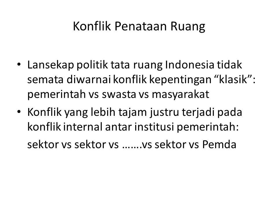 """Konflik Penataan Ruang Lansekap politik tata ruang Indonesia tidak semata diwarnai konflik kepentingan """"klasik"""": pemerintah vs swasta vs masyarakat Ko"""